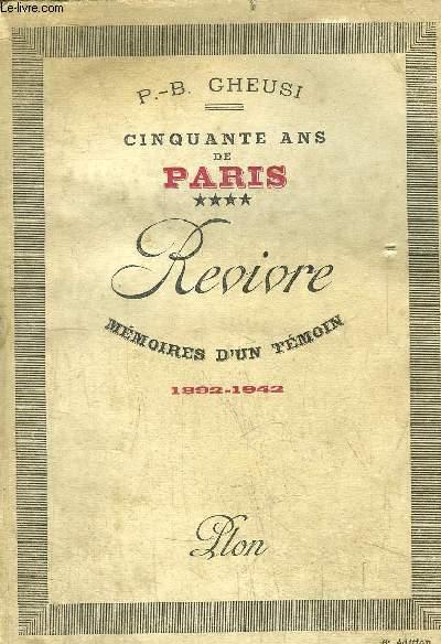 CINQUANTE ANS DE PARIS - TOMS IV - REVIVRE - MEMOIRES D'UN TEMOIN - 1892-1942