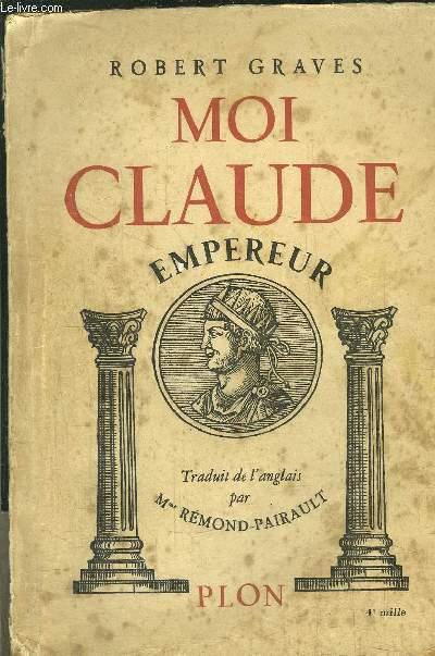 MOI CLAUDE - EMPEREUR - AUTOBIOGRAPHIE DE TIEBE CLAUDE EMPEREUR DES ROMAINS