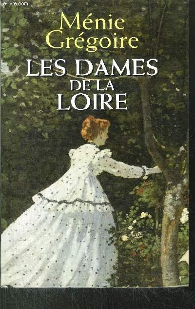 LES DAMES DE LA LOIRE - 2 VOLUMES - TOMES I+II - LA FORTUNE DE MARIE