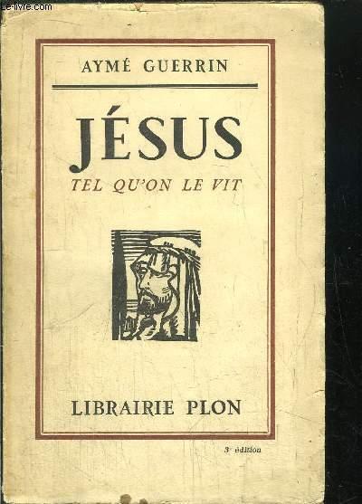 JESUS - TEL SU'ON LE VIT - ESSAI DE RECONSTITUTION HISTORIQUE ET PSYCHOLOGIQUE