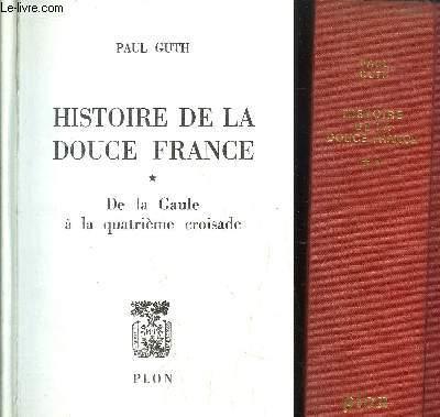 HISTOIRE DE LA DOUCE FRANCE - 2 VOLUMES - TOMES I+II - DE LA GAULE A LA QUATRIEME CROISADE - DE SAINT LOUIS A HENRI III