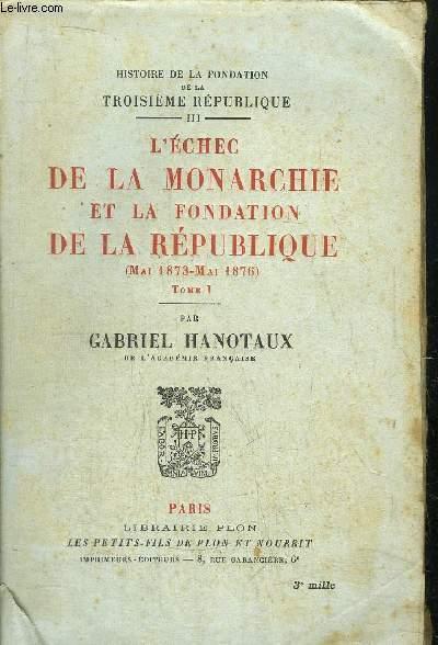 HISTOIRE DE LA FONDATION DE LA TROISIEME REPUBLIQUE (MAI 1873 - MAI 1876)