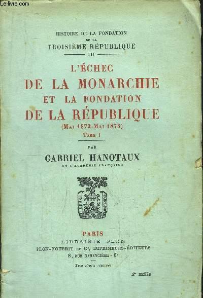 HISTOIRE DE LA FONDATION DE LA TROISIEME REPUBLIQUE (MAI 1873 - MAI 1876) - TOME I