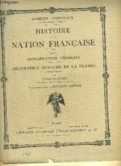 HISTOIRE DE LA NATION FRANCAISE - TOME I - INTRODUCTION GENERALE - GEOGRAPHIE HUMAINE DE LA FRANCE - 1ER VOLUME
