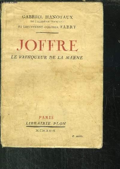 JOFFRE - LE VAINQUEUR DE LA MARNE