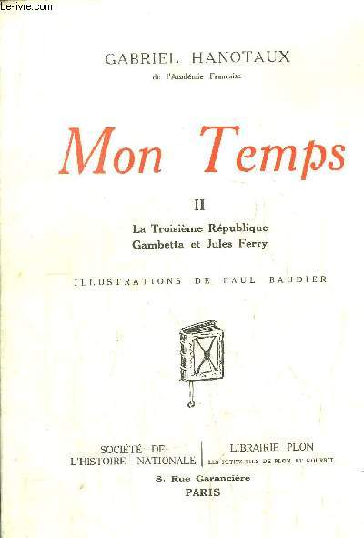 MON TEMPS - TOME II - LA TROISIEME REPUBLIQUE - GAMBETTA ET JULES FERRY