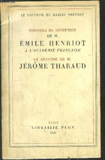 DISCOURS DE RECEPTION DE M. EMILE HENRIOT - A L'ACADEMIE FRANCAISE ET REPONSE DE M. JEROME THARAUD