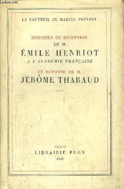 DISCOURS DE RECEPTION DE M. EMILE HENRIOT A L ACADEMIE FRANCAISE ET REPONSE DE M. JEROME THARAUD