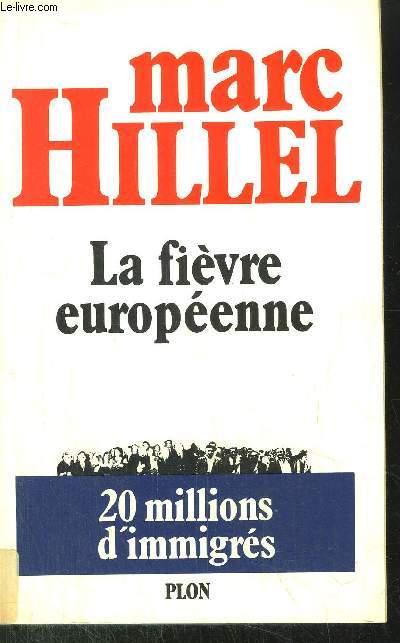 LA FIEVRE EUROPEENNE - VINGT MILLIONS D'IMMIGRES
