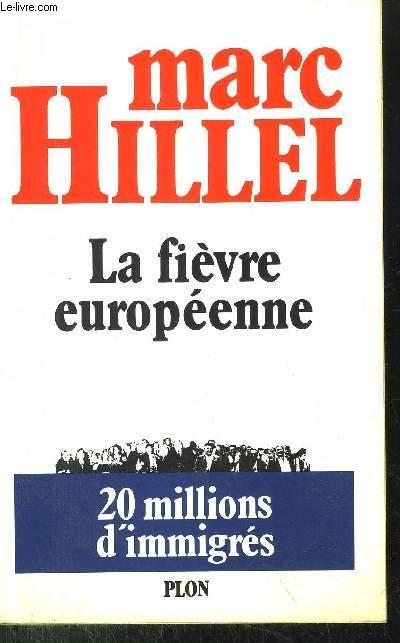 LA FIEVRE EUROPEENNE - 20 MILLIONS D'IMMIGRES