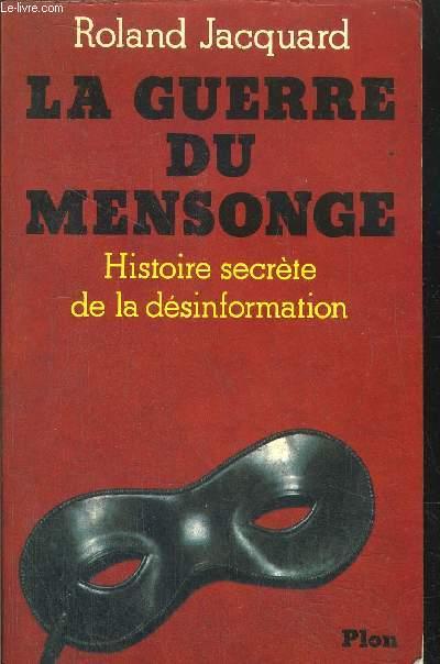 LA GUERRE DU MENSONGE - HISTOIRE SECRETE DE LA DESINFORMATION