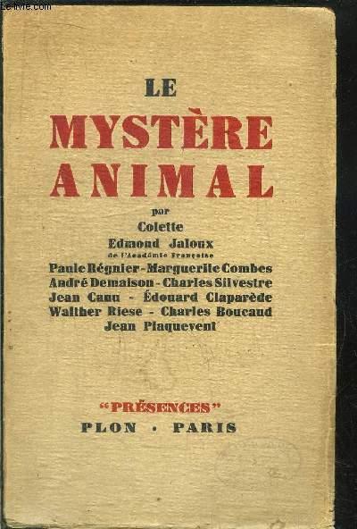 LE MYSTERE ANIMAL / P. REGNIER - M. COMBES - A. DEMAISON - C. SILVESTRE - J. CANU - E. CLAPAREDE - W. RIESE - C. BOUCAUD - J. PLAQUEVENT