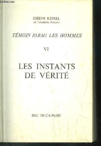 TEMOIN PARMI LES HOMMES -TOME VI - LES INSTANTS DE VERITE