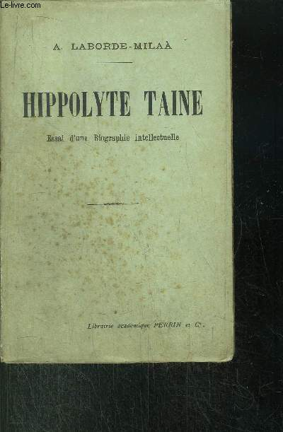 HIPPOLYTE TAINE - ESSAI DE BIOGRAPHIE INTELLECTUELLE