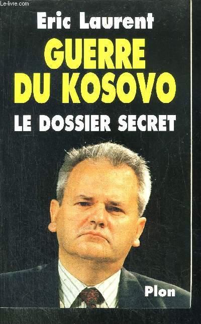 GUERRE DU KOSOVO - LE DOSSIER SERCET