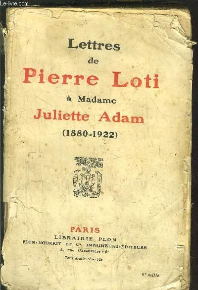 LETTRES DE PIERRE LOTI A MADAME JULIETTE ADAM (1880-1922)