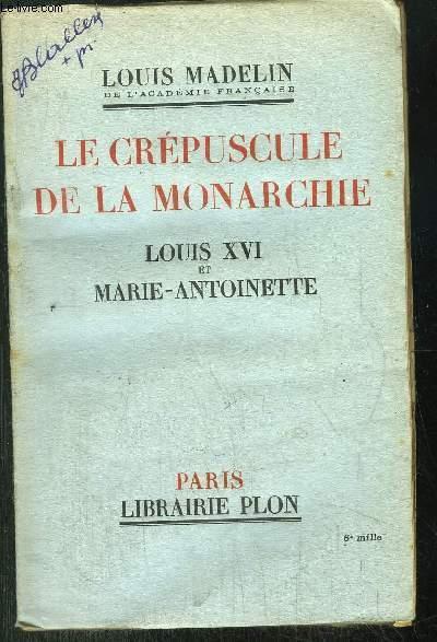 LE CREPUSCULE DE LA MONARCHIE - LOUIS XVI ET MARIE-ANTOINETTE