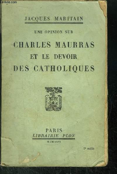UNE OPINION SUR CHARLES MAURRAS ET LE DEVOIR DES CATHOLIQUES