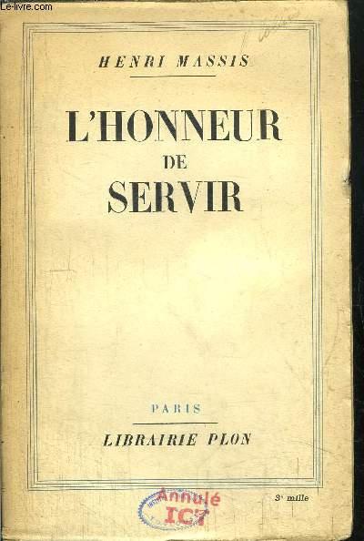 L'HONNEUR DE SERVIR - TEXTE REUNIS POUR CONTRIBUER A L'HISTOIRE D'UNE GENERATION 1912-1937