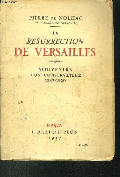 LA RESURRECTION DE VERSAILLES - SOUVENIRS D'UN CONSERVATEUR 1887-1920