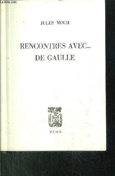 RENCONTRES AVEC... DE GAULLE