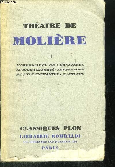 THEATRE DE MOLIERE - TOME III - Sommaire : L'impromptu de versailles - le mariage forcé - les plaisirs de l'ile enchantée - Tratuffe....