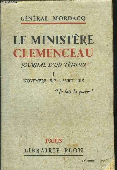 LE MINISTERE CLEMENCEAU - JOURNAL D'UN TEMOIN - TOME I - NOVEMBRE 1917 - AVRIL 1918