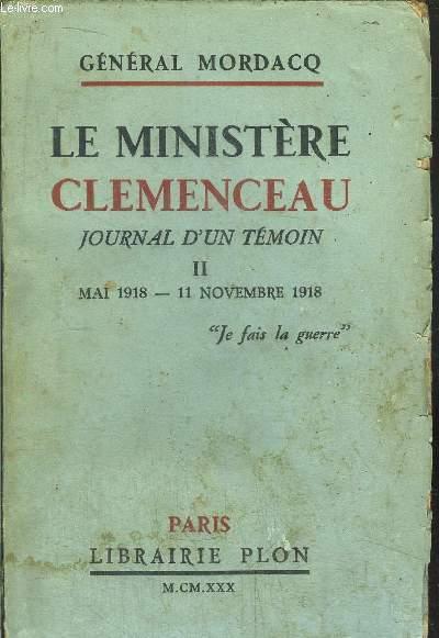 LE MINISTERE CLEMENCEAU - JOURNAL D'UN TEMOIN - TOME II - MAI 1918 - 11 NOVEMBRE 1918