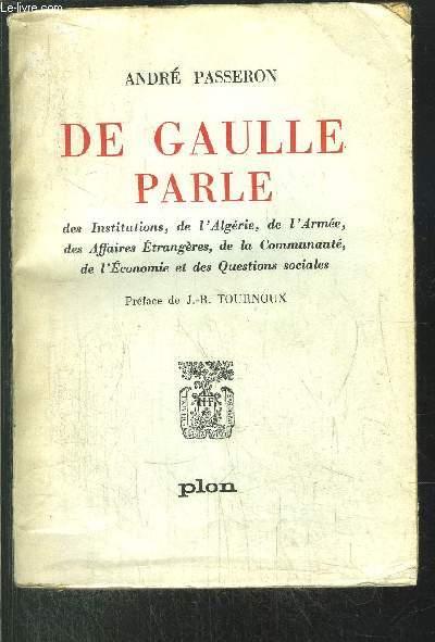 DE GAULLE PARLE - DES INSTITUTIONS, DE L'ALGERIE, DE L'ARMEE, DES AFFAIRES ETRANGERES, DE LA COMMUNAUTE, E L'ECONOMIE ET DES QUESTIONS SOCIALES