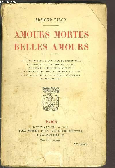 AMOURS MORTES BELLES AMOURS / Sommaire : Un poète de Marie Stuart : M. DE MAISONFLEUR - Maucroix et la marquise de Brosses - Au pays de Louise de la Vallière - L'