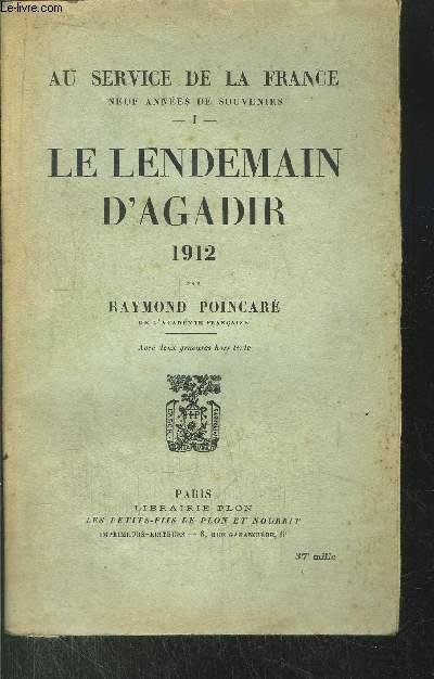 AU SERVICE DE LA FRANCE - TOME I - LE LENDEMAIN D'AGADIR 1912