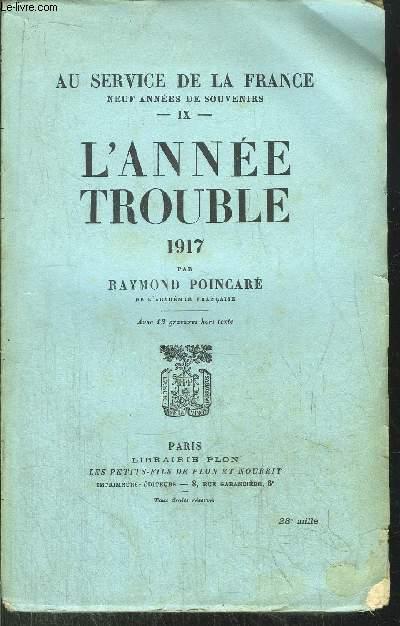 AU SERVICE DE LA FRANCE - TOME IX - L'ANNEE TROUBLE 1917