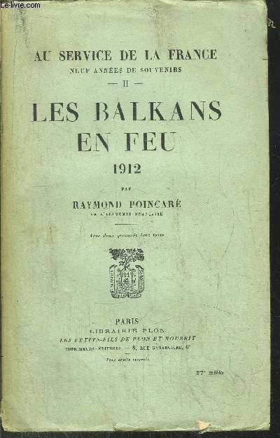 AU SERVICE DE LA FRANCE - TOME II - LES BALKANS EN FEU