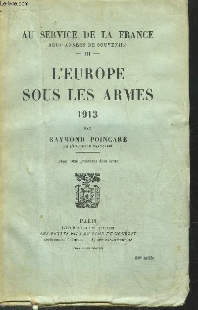 AU SERVICE DE LA FRANCE - TOME III - L'EUROPE SOUS LES ARMES 1913