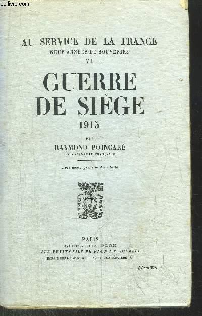 AU SERVICE DE LA FRANCE - TOME VII - GUERRE DE SIEGE 1915