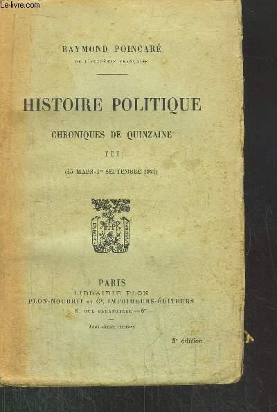 HISTOIRE POLITIQUE - CHRONIQUES DE QUINZAINE - TOME III