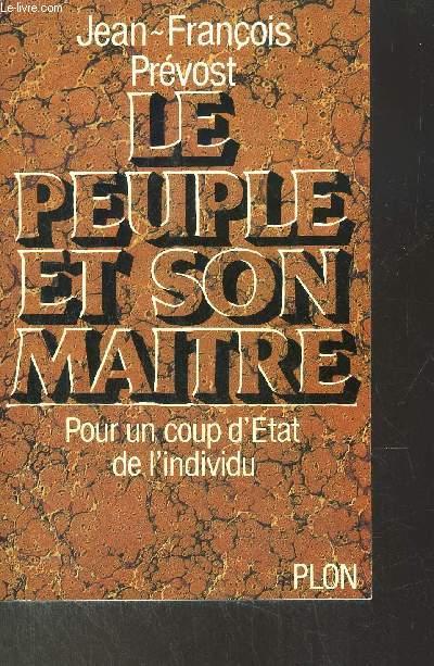 LE PEUPLE ET SON MAITRE - POUR UN COUP D'ETAT DE L'INDIVIDU