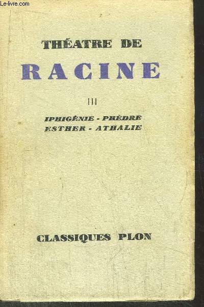 THEATRE DE RACINE - TOME III - IPHIGENIE - PHEDRE - ESTHER - ATHALIE
