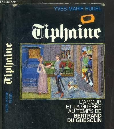 TIPHAINE- L'AMOUR DE BERTRAND DU GUESCLIN