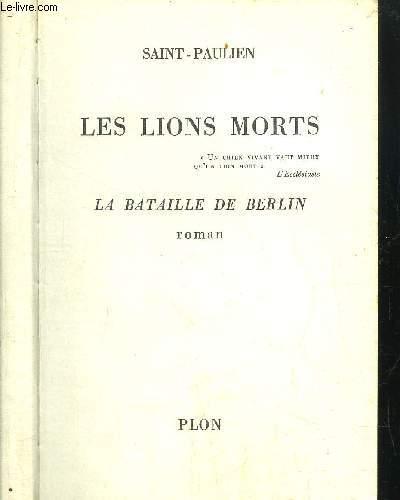 LES LIONS MORTS - LA BATAILLE DE BERLIN