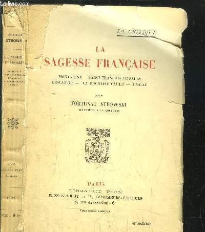 LA SAGESSE FRANCAISE - MONTAIGNE - SAINT FRANCOIS DE SALES - DESCARTES - LA ROCHEFOUCAULD - PASCAL