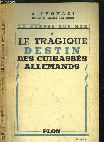 LA GUERRE SUR MER - TOME II - LE TRAGIQUE DESTIN DES CUIRASSES ALLEMANDS