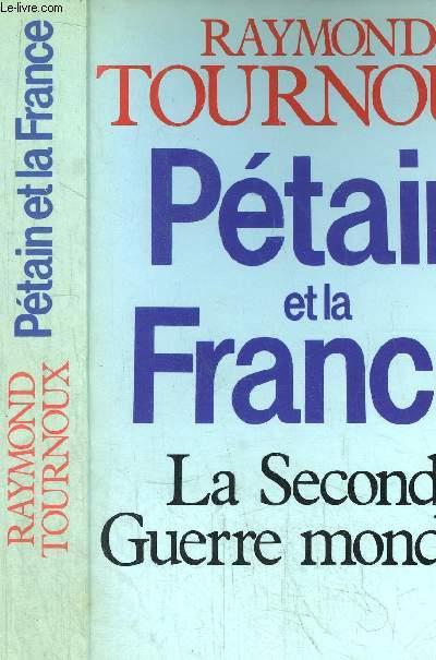 PETAIN ET LA FRANCE - LA SECONDE GUERRE MONDIALE