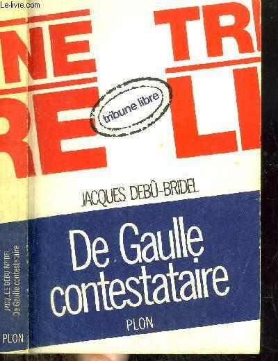 DE GAULLE CONTESTATAIRE - TRIBUNE LIBRE
