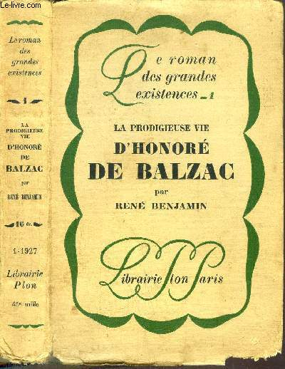 LA PRODIGIEUSE VIE D'HONORE DE BALZAC - COLLECTION LE ROMAN DES GRANDES EXISTENCES N°1