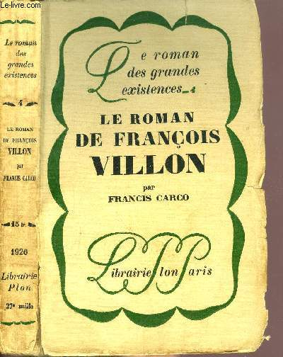LE ROMAN DE FRANCOIS VILLON - COLLECTION LE ROMAN DES GRANDES EXISTENCES N°4