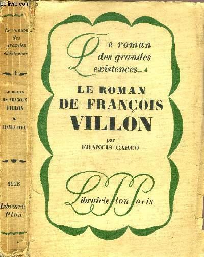 LE ROMAN DE FRANCOIS VILLON - COLLECTION LE ROMAN DES GRANDES EXISTENCES N°4