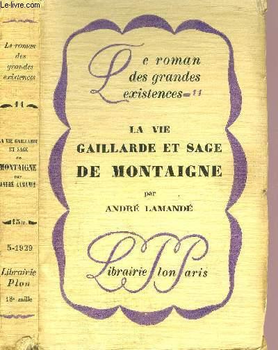 LA VIE GAILLARDE ET SAGE DE MONATIGNE - COLLECTION LE ROMAN DES GRANDES EXISTENCES N°11