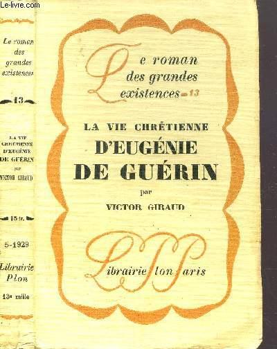 LA VIE CHRETIENNE D'EUGENIE DE GUERIN - COLLECTION LE ROMAN DES GRANDES EXISTENCES N°13