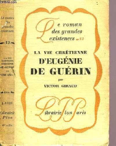 LA VIE CHRETIENE D'EUGENIE DE GUERIN - COLLECTION LE ROMAN DES GRANDES EXISTENCES N°13